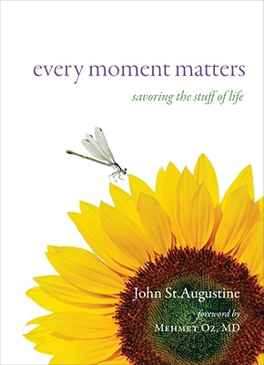 Every Moment Matters: Savoring the Stuff of Life - St Augustine, John