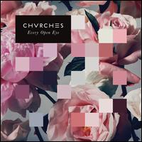 Every Open Eye [Coke Bottle Clear Vinyl Indie Exclusive] - Chvrches