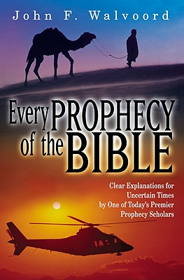Every Prophecy of the Bible - Walvoord, John F, Th.D.
