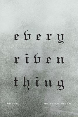Every Riven Thing - Wiman, Christian