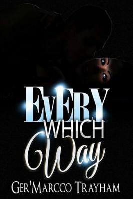 Every Which Way: love, lust, drama, suspense, thriller, dilemma, sex, deception, romance, prostitution, - Trayham, Ger'marcco Dante