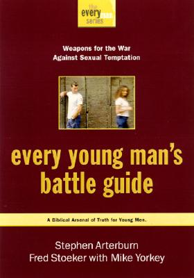 Every Young Man's Battle Guide: Weapons for the War Against Sexual Temptation - Arterburn, Stephen, and Stoeker, Fred, and Yorkey, Mike