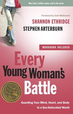 Every Young Woman's Battle: Guarding Your Mind, Heart, and Body in a Sex-Saturated World - Ethridge, Shannon, and Arterburn, Stephen