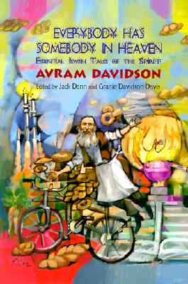 Everybody Has Somebody in Heaven: Essential Jewish Tales of the Spirit - Davidson, Avram, and Dann, Jack (Editor), and Davis, Grania Davidson (Editor)