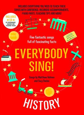 Everybody Sing! History: Five Fantastic Songs Full of Fascinating Facts - Davies, Suzy, and Holmes, Matthew, and Collins Music (Prepared for publication by)