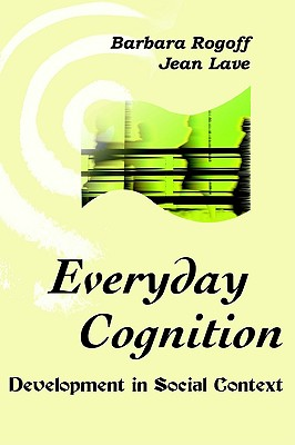 Everyday Cognition: Its Development in Social Context - Rogoff, Barbara (Editor), and Lave, Jean (Editor)