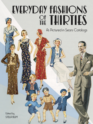 Everyday Fashions of the Thirties as Pictured in Sears Catalogs - Blum, Stella (Editor), and Sears Roebuck & Co (Photographer)