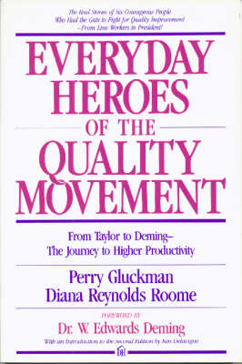 Everyday Heroes of the Quality Movement: From Taylor to Deming, the Journey to Higher Productivity - Gluckman, Perry, and Roome, Diana Reynolds, and Deming, W Edwards (Foreword by)