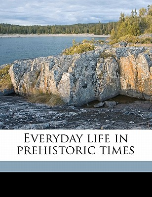Everyday life in prehistoric times - Quennell, Marjorie (Creator)