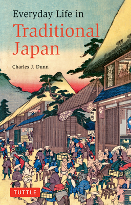Everyday Life in Traditional Japan - Dunn, Charles J
