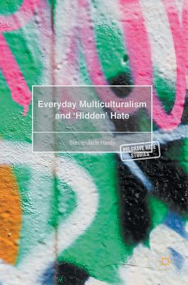 Everyday Multiculturalism and 'hidden' Hate - Hardy, Stevie-Jade