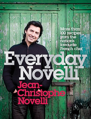 Everyday Novelli: More Than 100 Recipes from the Nation's Favourite French Chef - Novelli, Jean-Christophe