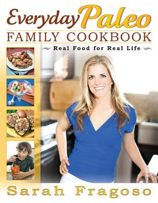 Everyday Paleo Family Cookbook: Real Food for Real Life - Fragoso, Sarah