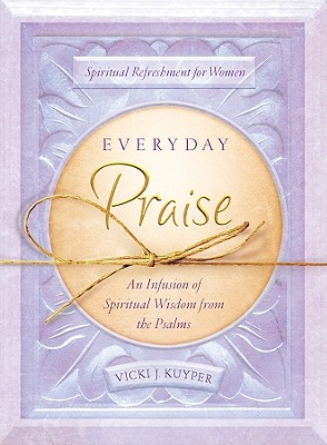 Everyday Praise: An Infusion of Spiritual Wisdom from the Psalms - Kuyper, Vicki J