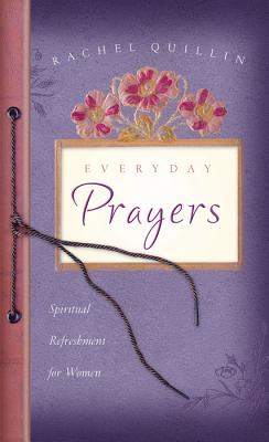 Everyday Prayers: Spiritual Refreshment for Women - Quillin, Rachel