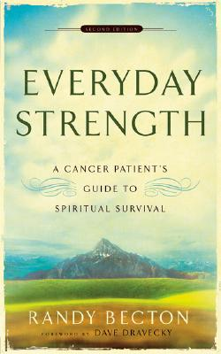 Everyday Strength: A Cancer Patient's Guide to Spiritual Survival - Becton, Randy, and Dravecky, Dave (Foreword by)