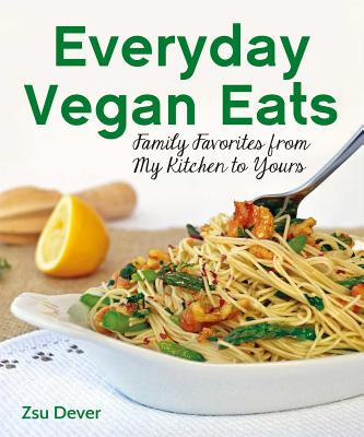 Everyday Vegan Eats: Family Favorites from My Kitchen to Yours - Dever, Zsu
