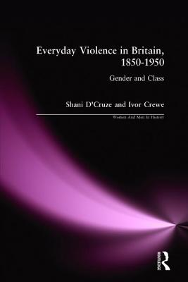 Everyday Violence in Britain, 1850-1950: Gender and Class - D'Cruze, Shani, and Crewe, Ivor
