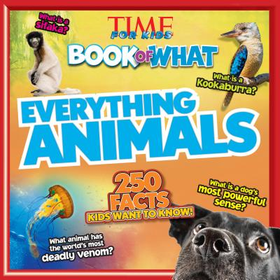 Everything Animals (Time for Kids Book of What) - The Editors of Time for Kids