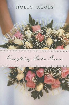 Everything But a Groom - Jacobs, Holly