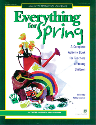 Everything for Spring: A Complete Activity Book for Teachers of Young Children - Charner, Kathy (Editor)