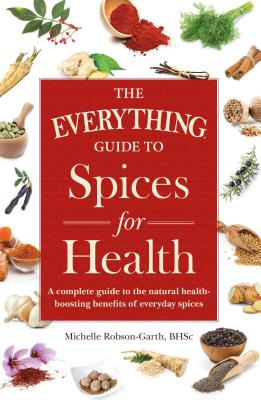 Everything Guide To Spices For Health - Robson-Garth, Michelle