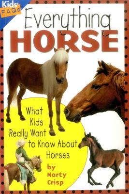 Everything Horse: What Kids Really Want to Know about Horses - Crisp, Marty