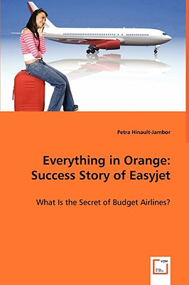 Everything in Orange: Success Story of Easyjet - Hinault-Jambor, Petra