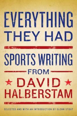 Everything They Had: Sports Writing from David Halberstam - Halberstam, David