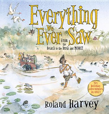 Everything We Ever Saw: From the Beach to the Bush and More - Harvey, Roland