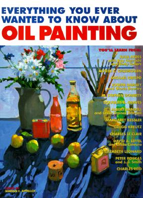 Everything You Ever Wanted to Know about Oil Painting - Appellof, Marian (Editor), and Appelhof, Marian (Editor)