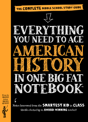 Everything You Need to Ace American History in One Big Fat Notebook: The Complete Middle School Study Guide - Workman Publishing, and Rothman, Lily (Text by), and Editors of Brain Quest (From an idea by)