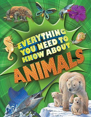 Everything You Need to Know about Animals: A First Enyclopedia for Budding Zoologists - Davies, Nicola