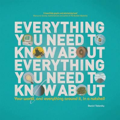 Everything You Need to Know About Everything You Need to Know About: Your World, And Everything In it, In A Nutshell - Tatarsky, Daniel