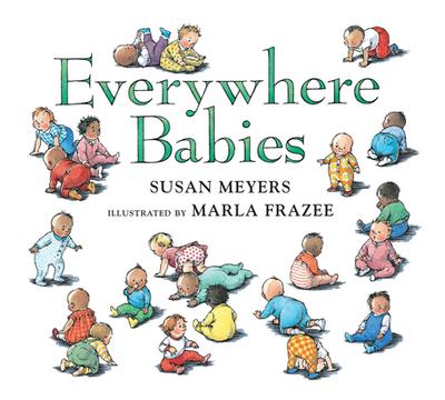 Everywhere Babies (Padded Board Book) - Meyers, Susan, and Frazee, Marla (Illustrator)