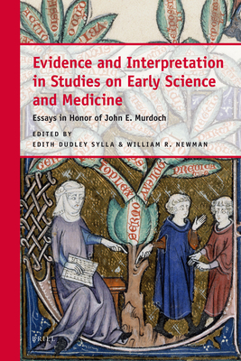 Evidence and Interpretation in Studies on Early Science and Medicine - Sylla, Edith (Editor), and Newman, William R (Editor)