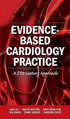 Evidence-Based Cardiology Practice: A 21st Century Approach - Hu, Dayi, and Nguyen, Thach, and Kim, Moo-Hyun