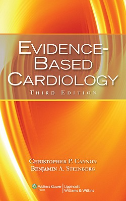 Evidence-Based Cardiology - Cannon, Christopher P, MD, and Steinberg, Benjamin A, MD