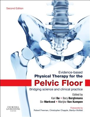 Evidence-Based Physical Therapy for the Pelvic Floor: Bridging Science and Clinical Practice - Bo, Kari
