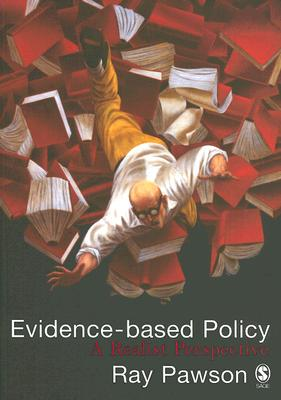 Evidence-Based Policy: A Realist Perspective - Pawson, Ray, Dr.