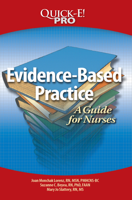 Evidence-Based Practice: A Guide for Nurses - Lorenz, Joan Monchak, and Beyea, Suzanne C, and Slattery, Mary Jo