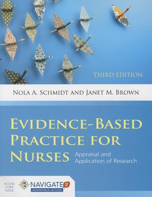 Evidence-Based Practice for Nurses: Appraisal and Application of Research - Schmidt, Nola A, RN, PhD