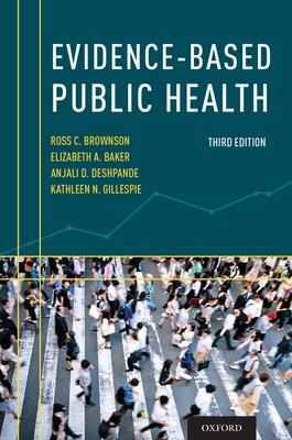 Evidence-Based Public Health - Brownson, Ross C, and Baker, Elizabeth A, and Deshpande, Anjali D