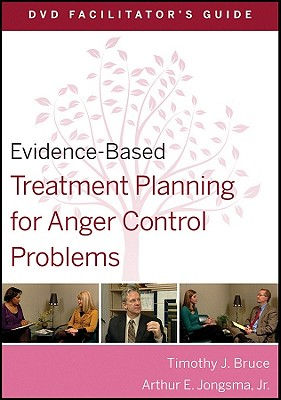 Evidence-Based Treatment Planning for Anger Control Problems Facilitator's Guide - Bruce, Timothy J, Ph.D., and Jongsma, Arthur E