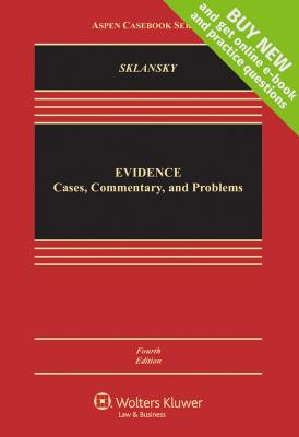 Evidence: Cases, Commentary, and Problems - Sklansky, David Alan