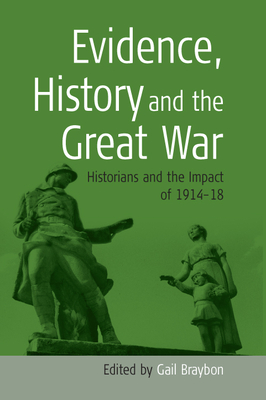 Evidence, History and the Great War: Historians and the Impact of 1914-1918 - Braybon, J (Editor), and Braybon, Gail (Editor)