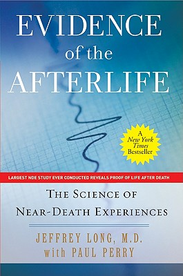 Evidence of the Afterlife: The Science of Near-Death Experiences - Long, Jeffrey, M.D, and Perry, Paul