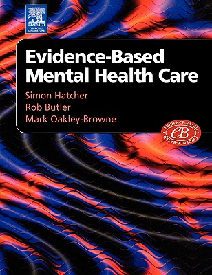 Evidenced-Based Mental Health Care - Hatcher, Simon, and Oakley-Browne, Mark, and Butler, Robert, Dr.
