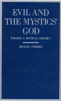 Evil and the Mystics' God: Towards a Mystical Theodicy - Stoeber, Michael