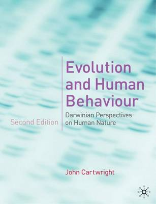 Evolution and Human Behaviour: Darwinian Perspectives on Human Nature - Distribution Cancelled - Cartwright, John